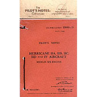 Air Ministry Pilot's Notes - Hawker Hurricane IIA - IIB - IIC - IID an