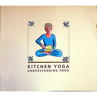 Kitchen Yoga - (Understanding Food) by Margaret Davidson - Maija Robin