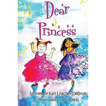 Dear Princess by Kari Litscher Debruin - Ros Webb - 9780998130798 Book