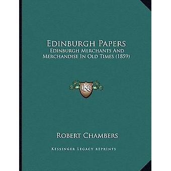Edinburgh Papers - Edinburgh Merchants and Merchandise in Old Times (1