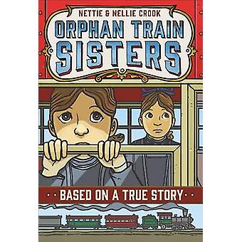 Nettie and Nellie Crook - Orphan Train Sisters by E F Abbott - 9781250