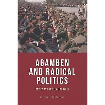 Agamben and Radical Politics by Mcloughlin Daniel - 9781474402644 Book