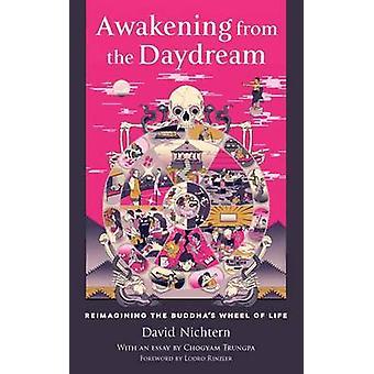 Awakening from the Daydream - Reimagining the Buddha's Wheel of Life b