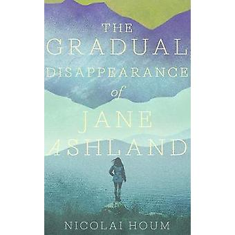 The Gradual Disappearance of Jane Ashland by Nicolai Houm - 978178227
