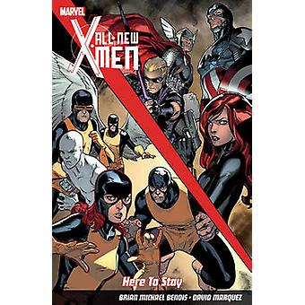 All-New X-Men - Here to Stay by Brian Michael Bendis - Stuart Immonen