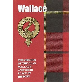 Wallace - The Origins of the Clan Wallace and Their Place in History b