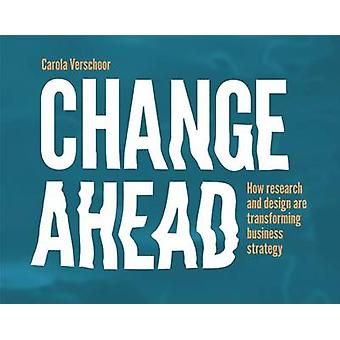 Change Ahead - How Research and Design are Transforming Business Strat