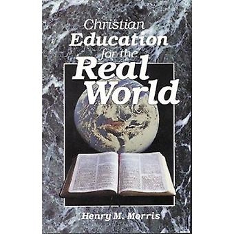 Christian Education for the Real World (3rd) by H.M. Morris - 9780890