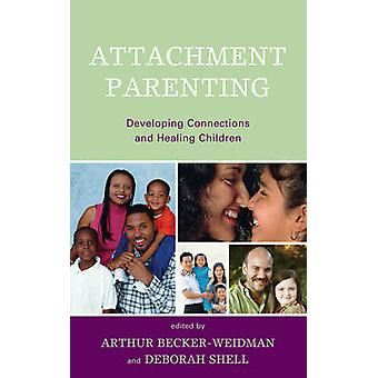 Attachment Parenting - Developing Connections and Healing Children by