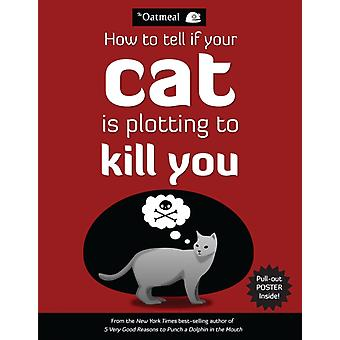 How to Tell If Your Cat Is Plotting to Kill You (The Oatmeal) (Paperback) by The Oatmeal Inman Matthew
