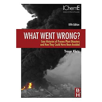 What Went Wrong?: Case Histories of Process Plant Disasters and How They Could Have Been Avoided (Butterworth-Heinemann/IChemE) (Hardcover) by Kletz Trevor A.