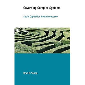 Governing Complex Systems - Social Capital for the Anthropocene by Ora