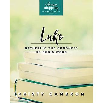 Verse Mapping Luke - Gathering the Goodness of God's Word by Kristy Ca