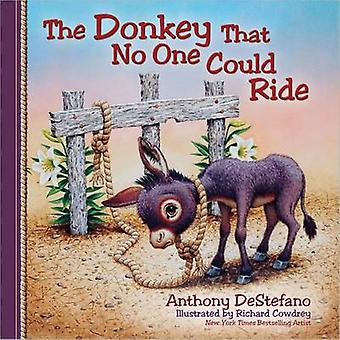 The Donkey That No One Could Ride by Anthony DeStefano - Richard Cowd