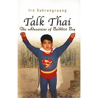 Talk Thai - The Adventures of Buddhist Boy by Ira Sukrungruang - 97808