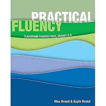 Practical Fluency - Classroom Perspectives - Grades K-6 by Max Brand -