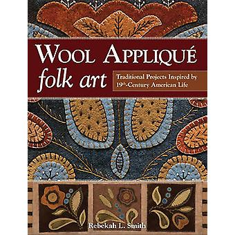 Wool Applique Folk Art - Traditional Projects Inspired by 19th Century