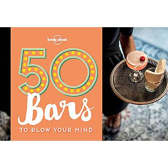 50 Bars to Blow Your Mind by Lonely Planet - Ben Handicott - 97817603