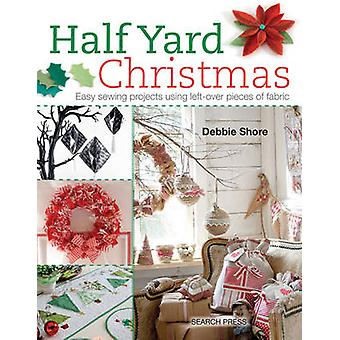 Half Yard Christmas - Easy Sewing Projects Using Left-Over Pieces of F