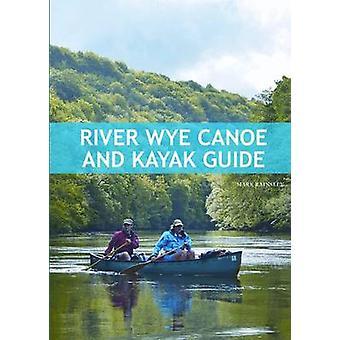 River Wye Canoe & Kayak Guide by Mark Rainsley - 9781906095512 Book