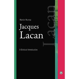 Jacques Lacan - A Critical Introduction by Martin Murray - 97807453159