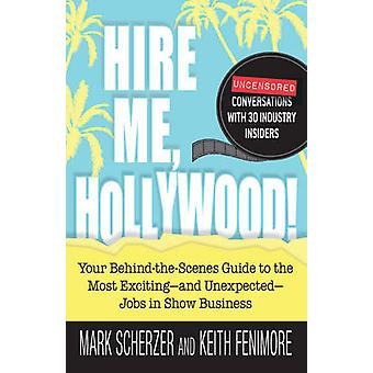 Hire Me - Hollywood! - Your Behind-the-Scenes Guide to Show Business's