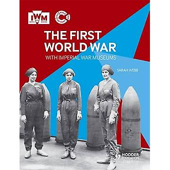 La prima guerra mondiale con i musei di guerra imperiale da Sarah Webb - 9781471