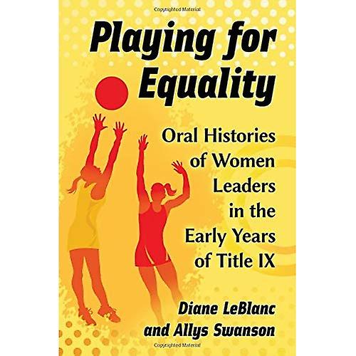 Playing for Equality  Oral Histories of femmes Leaders in the Early Years of Title IX
