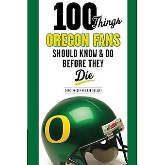 100 Things Oregon Fans Should Know & Do Before They Die
