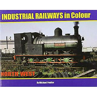 Industrial Railways in Colour - North West: The North West (Industrial Railways in Colour Series)