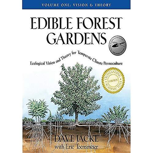 Edible Forest Gardens  Vision and Theory v. 1  Ecological Vision and Theory for Temperate-climate Permaculture