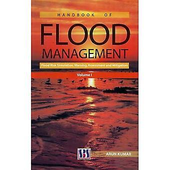 Handbook of Flood Management: Flood Risk Simulation, Warning, Assessment and Mitigation v. I