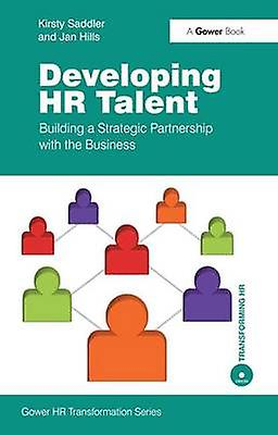 Developing HR Talent  Building a Strategic Partnership with the Business by Saddler & Kirsty