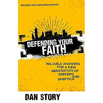 Defending Your Faith: Reliable Answers for a New� Generation of Seekers and Skeptics