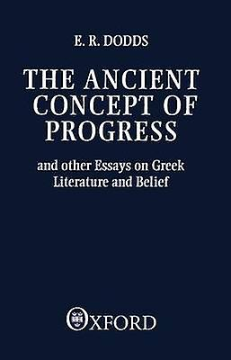The Ancient Concept of Progress and Other Essays on Greek Literature and Belief by Dodds & Eric R.