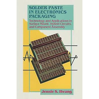Solder Paste in Elektronik-Packaging-Technologie und Anwendungen in Surface Mount Hybridschaltungen und Baugruppenmontage von Hwang & Jennie S.