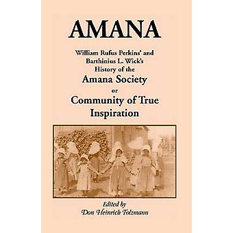 Amana William Rufus Perkins and Barthinius L. Wicks History of the Amana Society or Community of True Inspiration by Perkins & William Robertson