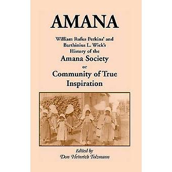 Amana William Rufus Perkins e Barthinius l pavios história da sociedade Amana ou comunidade da verdadeira inspiração por Perkins & William Robertson