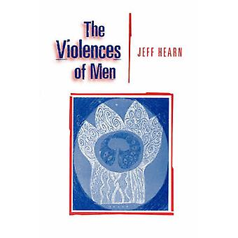 The Violences of Men How Men Talk about and How Agencies Respond to Mens Violence to Women by Hearn & Jeff
