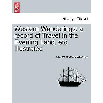 Western Wanderings a record of Travel in the Evening Land etc. Illustrated by Whetham & John W. Boddam