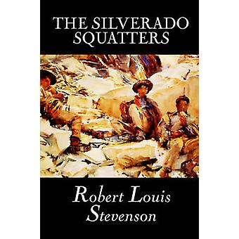The Silverado Squatters by Robert Louis Stevenson Fiction Classics Historical Literary by Stevenson & Robert Louis