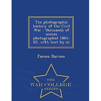 L'histoire photographique de la guerre civile des milliers de scènes photographiées 186165 avec texte par m série collège War par Barnes & James