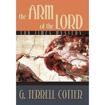 The Arm of the Lord End Times Mystery by Cotter & G. Terrell