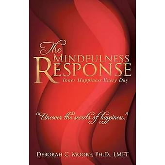 The Mindfulness Response Inner Happiness Every Day by Moore & Ph.D. & LMFT & Deborah C.