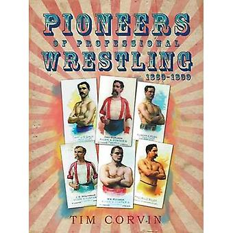 Pioneers of Professional Wrestling 18601899 by Corvin & Tim