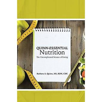 QuinnEssential Nutrition The Uncomplicated Science of Eating by Quinn MS RD CDE & Barbara A.