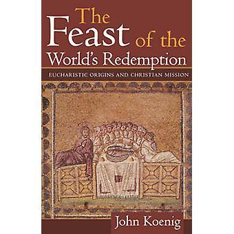 Fiesta de los mundos redención eucarística orígenes y misión de Christian por Koenig y John