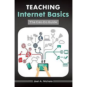 Teaching Internet Basics The CanDo Guide by Nichols & Joel A.