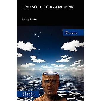 Leading the Creative Mind by Lake & Anthony S.