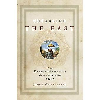 Unfabling the East - The Enlightenment's Encounter with Asia by Jurgen